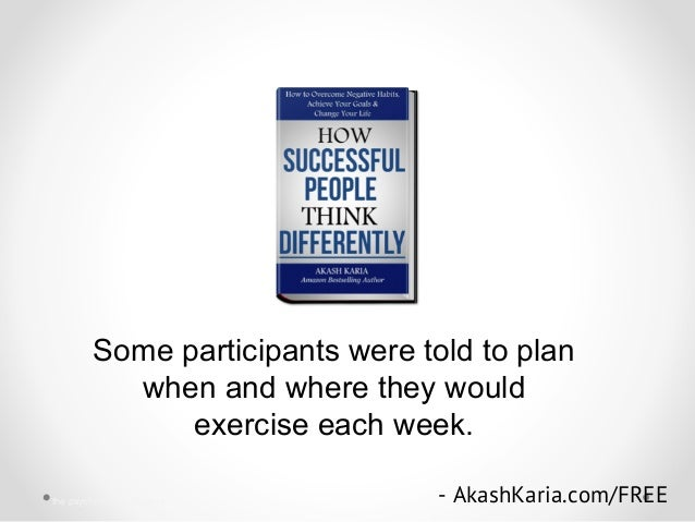 Some participants were told to plan when and where they would exercise each week. - AkashKaria.com/FREEthe psychology of s...