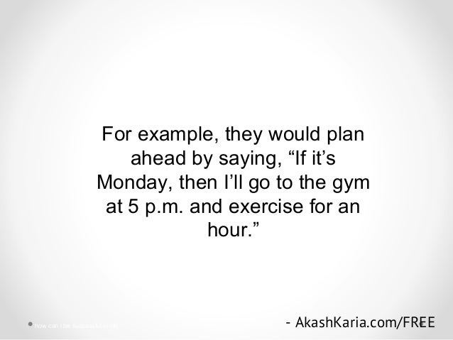 """For example, they would plan ahead by saying, """"If it's Monday, then I'll go to the gym at 5 p.m. and exercise for an hour...."""