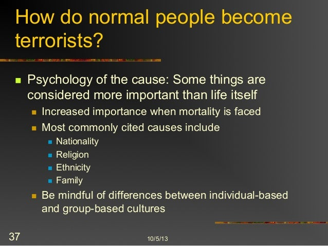 aetiology and psychology of terrorism John m grohol, psyd dr john grohol is the founder & ceo of psych central he is an author, researcher and expert in mental health online, and has been writing about online behavior, mental.