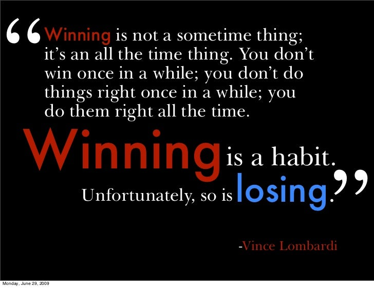 its not all about winning For an organization to be not just good but to win, leadership means evoking   sometimes it is better to lose and do the right thing than to win and do the wrong .