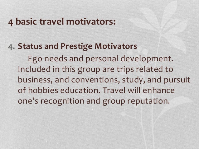 travel motivators 4 basic travel motivators: 3 interpersonal motivators pertain to the desire to meet  other people, visit friends or relatives, escape from routine,.