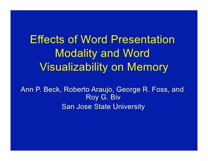 Effects of Word Presentation        Modality and Word     Visualizability on Memory Ann P. Beck, Roberto Araujo, George R....