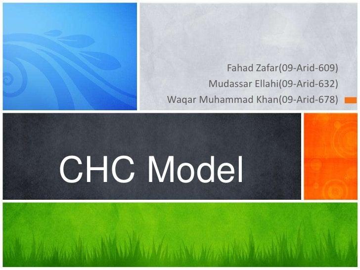 Fahad Zafar(09-Arid-609)            Mudassar Ellahi(09-Arid-632)     Waqar Muhammad Khan(09-Arid-678)CHC Model
