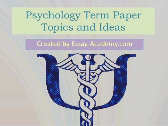 psychology term paper topics psychology term paper topics and ideas created by essay academy com