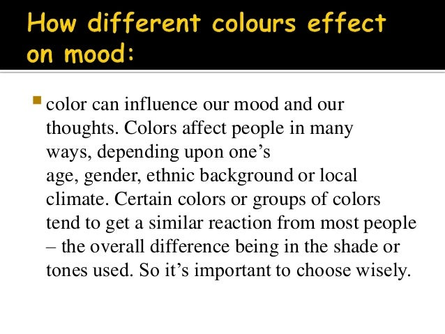 how color affects mood essay Example student research paper color psychology paper majority of the sources consulted say that color affects mood by influencing what goes on inside.