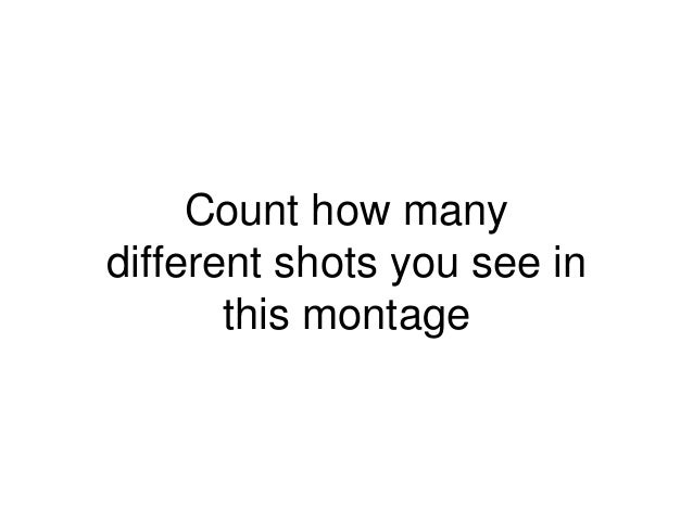 Count how many different shots you see in this montage