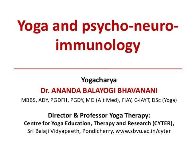 Yoga and psycho-neuro- immunology Yogacharya Dr. ANANDA BALAYOGI BHAVANANI MBBS, ADY, PGDFH, PGDY, MD (Alt Med), FIAY, C-I...