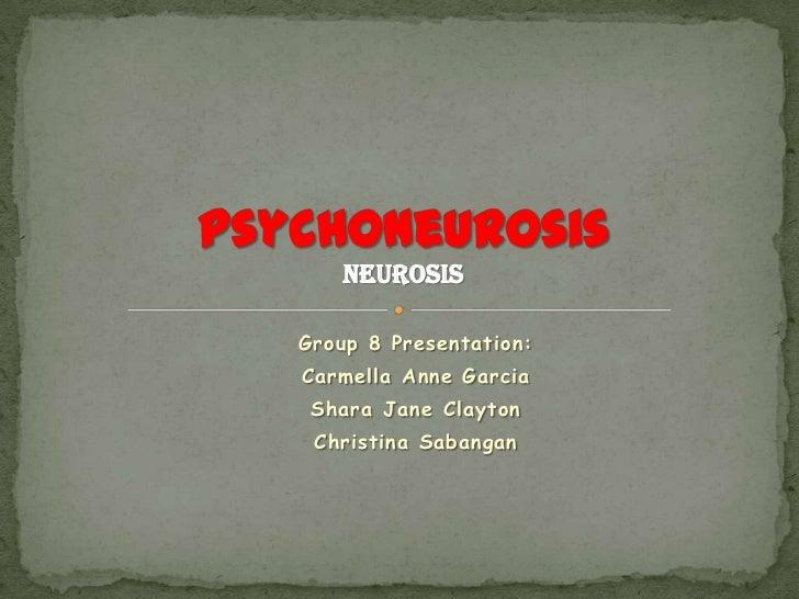 neurosisGroup 8 Presentation:Carmella Anne Garcia Shara Jane Clayton Christina Sabangan