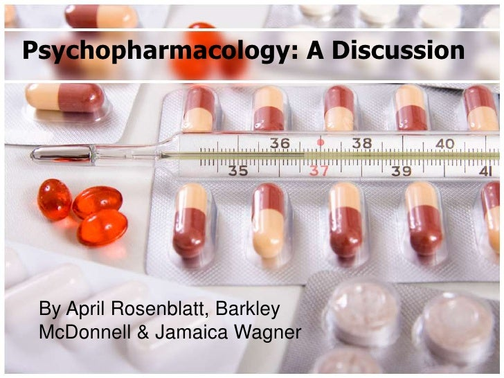 Psychopharmacology: A Discussion By April Rosenblatt, Barkley McDonnell & Jamaica Wagner