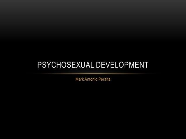 PSYCHOSEXUAL DEVELOPMENT Mark Antonio Peralta