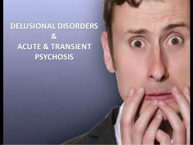 1 DELUSIONAL DISORDERS & ACUTE & TRANSIENT PSYCHOSIS