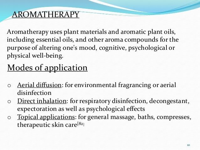 AROMATHERAPY 10 Aromatherapy uses plant materials and aromatic plant oils, including essential oils, and other aroma compo...