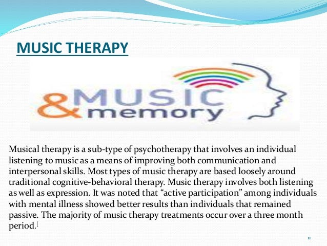 MUSIC THERAPY 11 Musical therapy is a sub-type of psychotherapy that involves an individual listening to music as a means ...