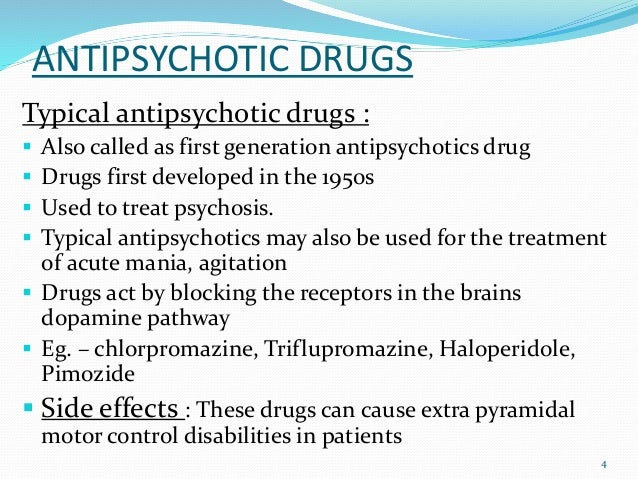 ANTIPSYCHOTIC DRUGS Typical antipsychotic drugs :  Also called as first generation antipsychotics drug  Drugs first deve...