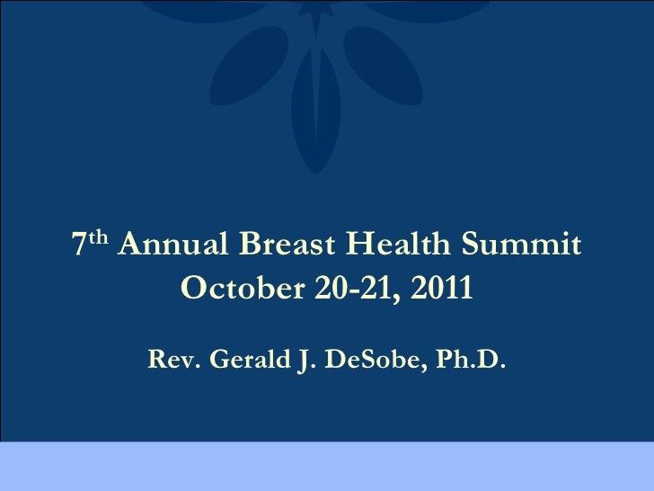 7th Annual Breast Health Summit       October 20-21, 2011    Rev. Gerald J. DeSobe, Ph.D.