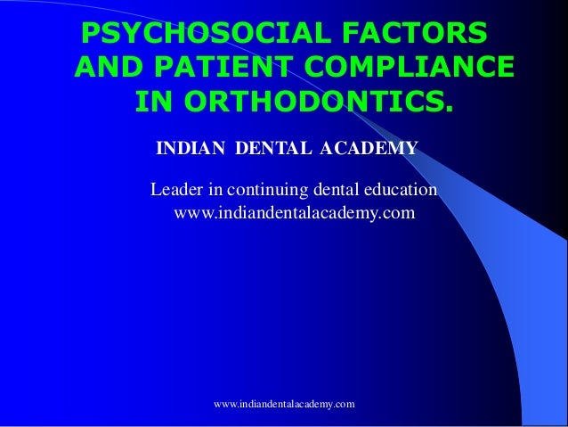 PSYCHOSOCIAL FACTORS AND PATIENT COMPLIANCE IN ORTHODONTICS. INDIAN DENTAL ACADEMY Leader in continuing dental education w...