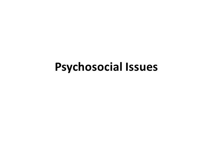 Psychosocial Issues<br />