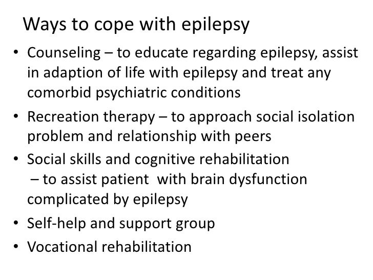Ways to cope with epilepsy<br />Counseling – to educate regarding epilepsy, assist in adaption of life with epilepsy and t...
