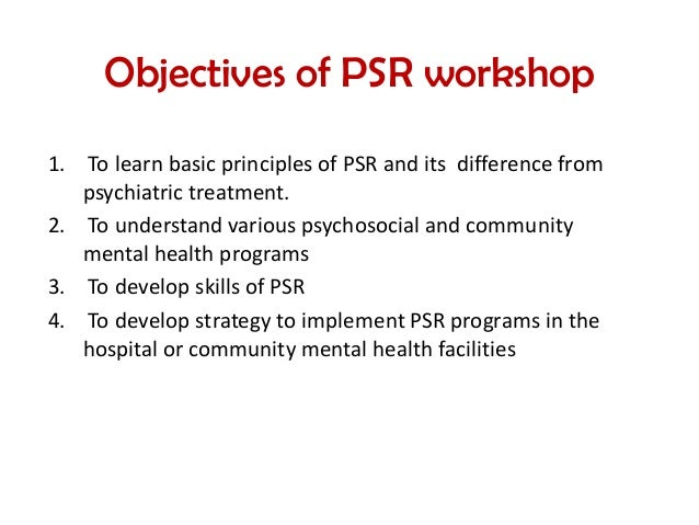 psychosocial rehabilitation for schizophrenia Psychosocial rehabilitation (psr) a process that facilitates the opportunity for individuals - who are impaired,disabled o.