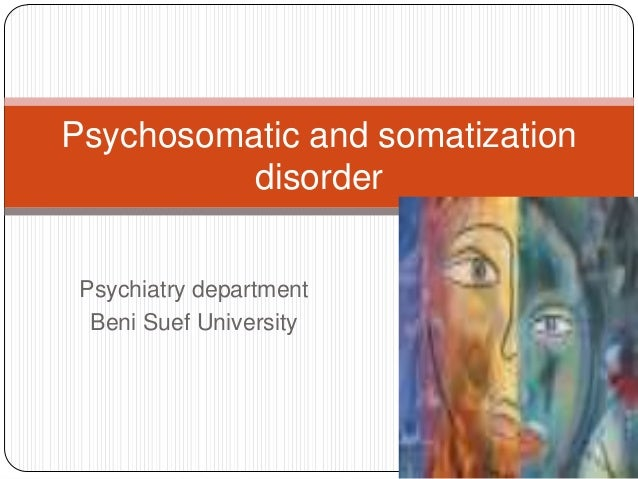 Psychosomatic and somatization disorder Psychiatry department Beni Suef University