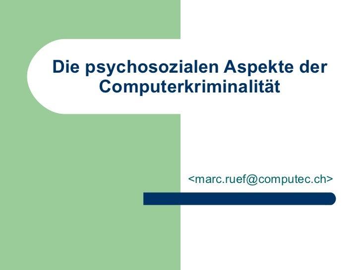 Die psychosozialen Aspekte der Computerkriminalität <marc.ruef@computec.ch>