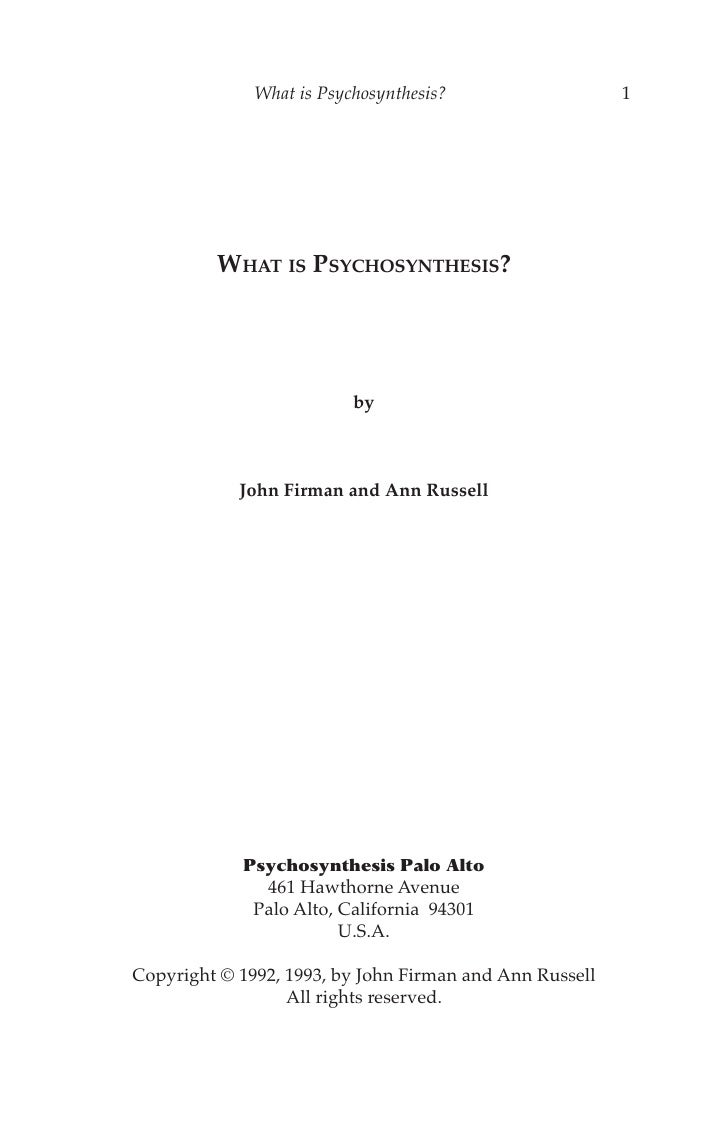 What is Psychosynthesis?                   1         WHAT IS PSYCHOSYNTHESIS?                          by            John ...