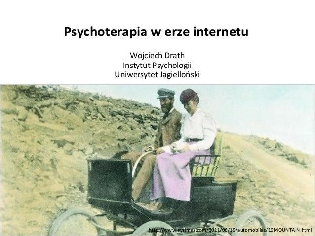 Psychoterapia w erze internetu Wojciech Drath Instytut Psychologii Uniwersytet Jagielloński  http://www.nytimes.com/2011/0...