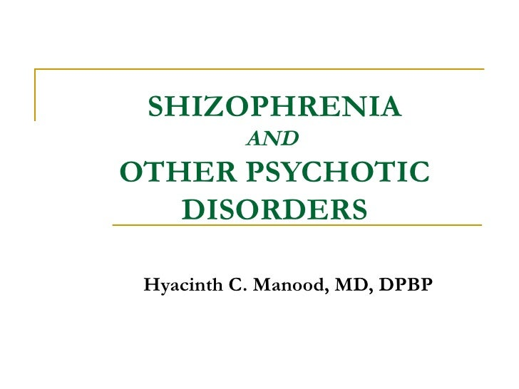 SHIZOPHRENIA AND  OTHER PSYCHOTIC DISORDERS Hyacinth C. Manood, MD, DPBP