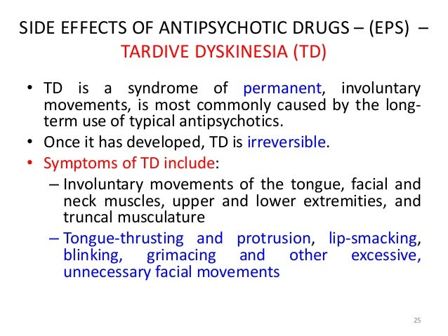 SIDE EFFECTS OF ANTIPSYCHOTIC DRUGS – (EPS) –  TARDIVE DYSKINESIA (TD)  • TD is a syndrome of permanent, involuntary  move...