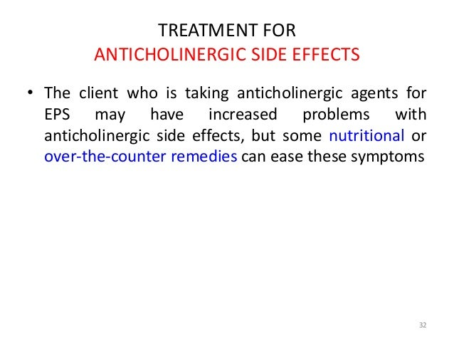 TREATMENT FOR  ANTICHOLINERGIC SIDE EFFECTS  • The client who is taking anticholinergic agents for  EPS may have increased...