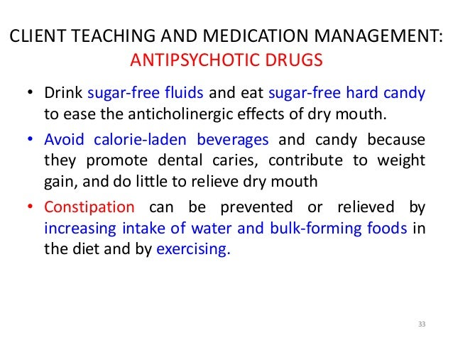 CLIENT TEACHING AND MEDICATION MANAGEMENT:  ANTIPSYCHOTIC DRUGS  • Drink sugar-free fluids and eat sugar-free hard candy  ...