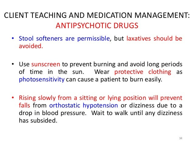 CLIENT TEACHING AND MEDICATION MANAGEMENT:  ANTIPSYCHOTIC DRUGS  • Stool softeners are permissible, but laxatives should b...