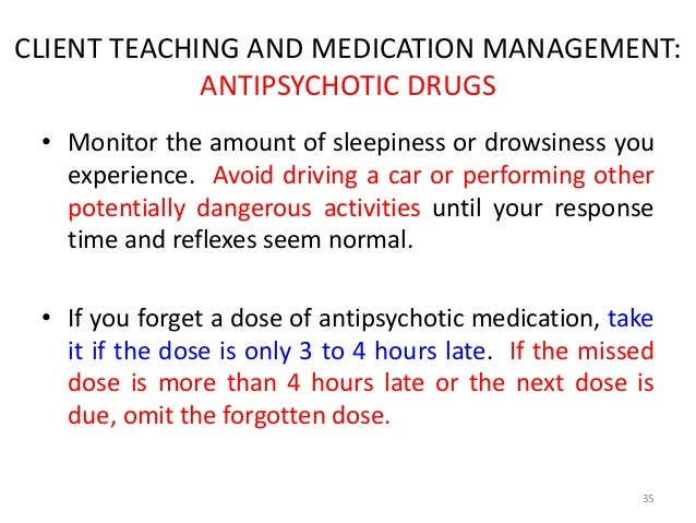 CLIENT TEACHING AND MEDICATION MANAGEMENT:  ANTIPSYCHOTIC DRUGS  • Monitor the amount of sleepiness or drowsiness you  exp...
