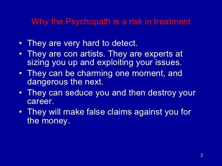 behaviors and symptoms of a psychopath Listed below is the hare psychopathy checklist-revised, a diagnostic tool used to identify psychopathic traits early behavior problems — a variety of.