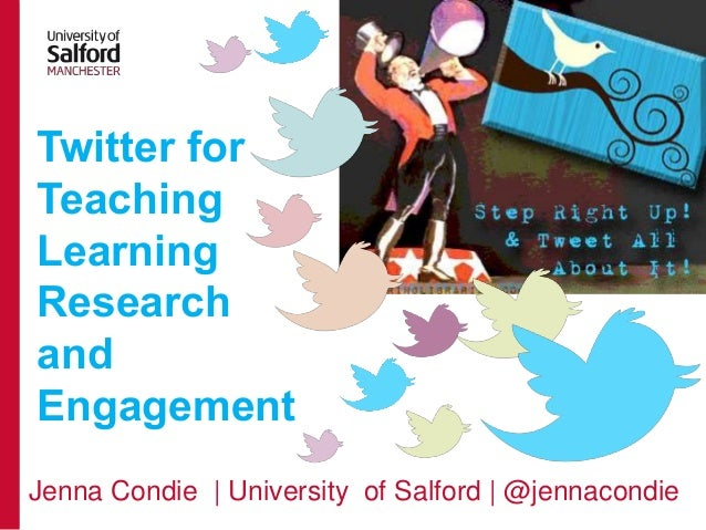 Twitter for Teaching Learning Research and Engagement Jenna Condie | University of Salford | @jennacondie