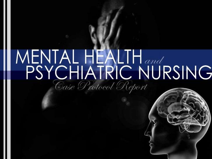 MENTAL HEALTH PSYCHIATRIC NURSING and Case Protocol Report