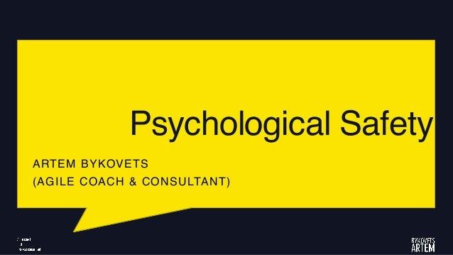 Psychological Safety ARTEM BYKOVETS (AGILE COACH & CONSULTANT)