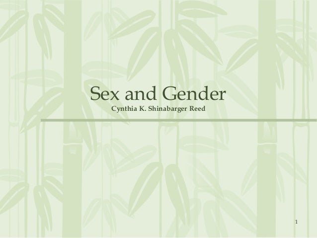 1 Sex and Gender Cynthia K. Shinabarger Reed