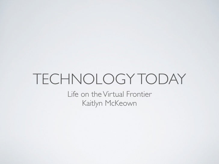 TECHNOLOGY TODAY    Life on the Virtual Frontier         Kaitlyn McKeown