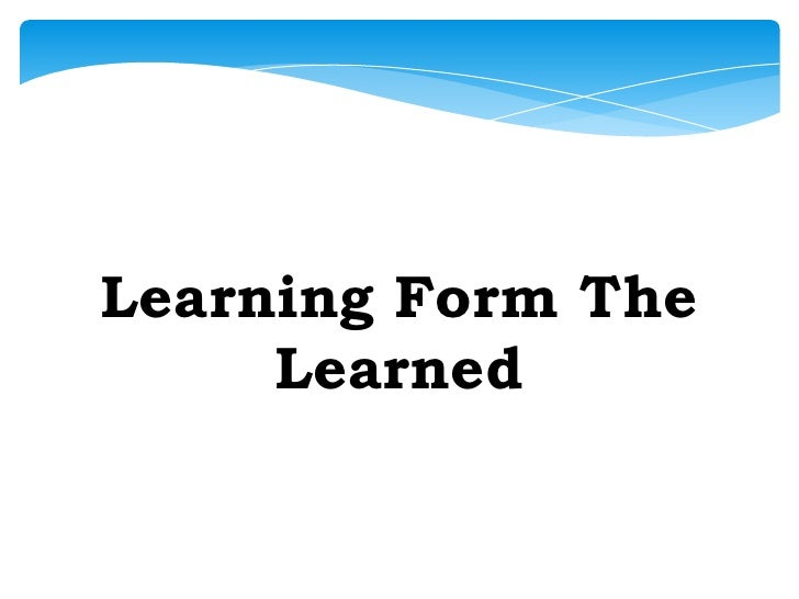 Learning from the learned<br />Learning Form The Learned<br />