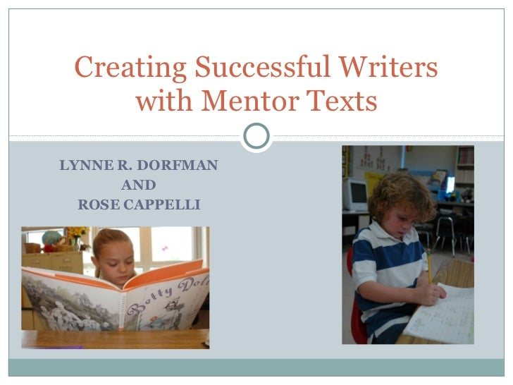 LYNNE R. DORFMAN AND ROSE CAPPELLI Creating Successful Writers with Mentor Texts