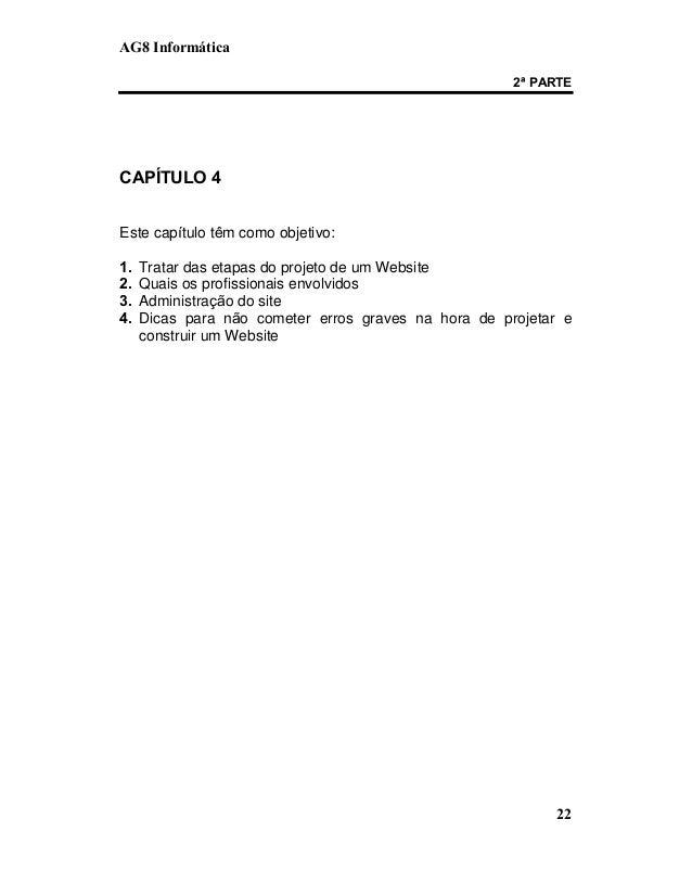 AG8 Informática  2ª PARTE  22  CAPÍTULO 4  Este capítulo têm como objetivo:  1. Tratar das etapas do projeto de um Website...