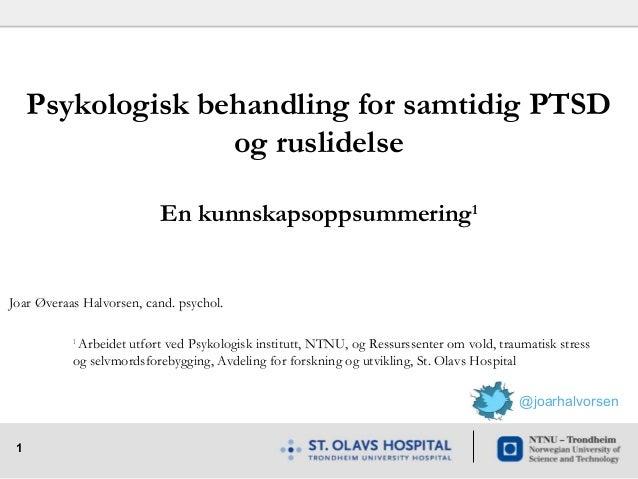 1 Joar Øveraas Halvorsen, cand. psychol. 1 Arbeidet utført ved Psykologisk institutt, NTNU, og Ressurssenter om vold, trau...