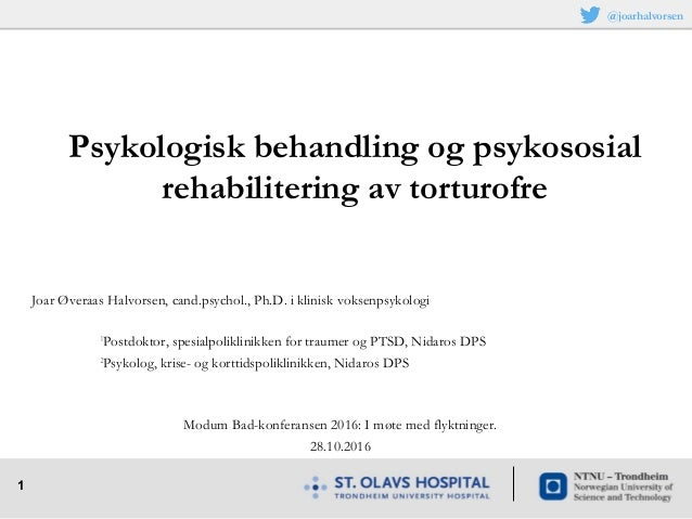 1 Joar Øveraas Halvorsen, cand.psychol., Ph.D. i klinisk voksenpsykologi 1 Postdoktor, spesialpoliklinikken for traumer og...