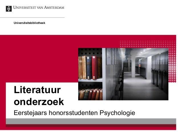 Universiteitsbibliotheek  Literatuur onderzoek Eerstejaars honorsstudenten Psychologie