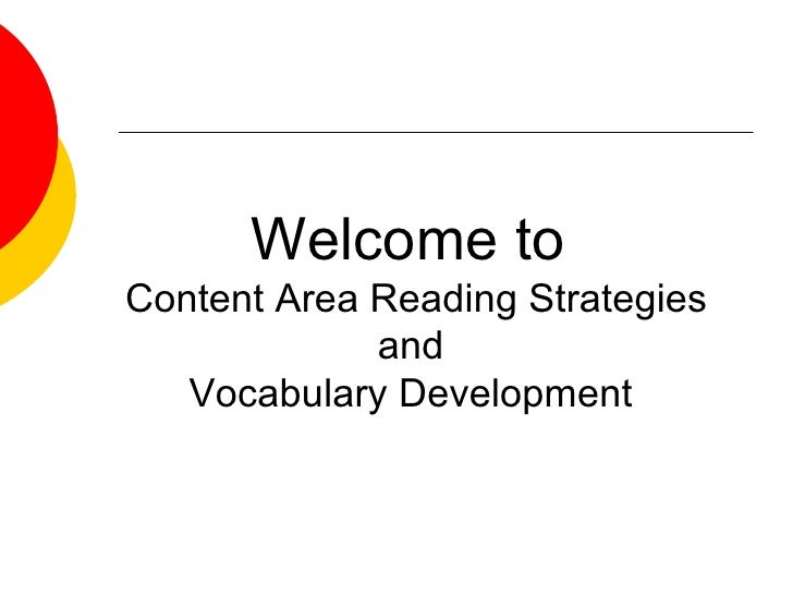 Welcome to  Content Area Reading Strategies and  Vocabulary Development