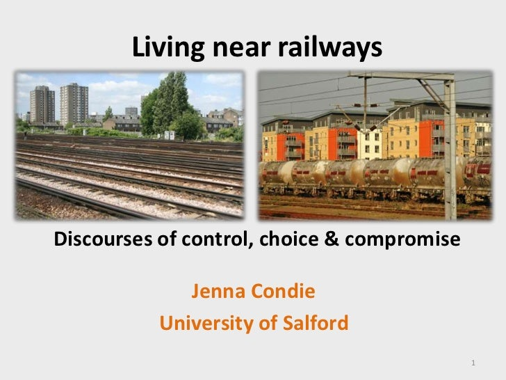 Living near railways<br />Discourses of control, choice & compromise<br />Jenna Condie<br />University of Salford<br />1<b...