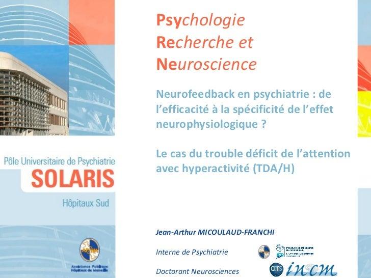 Neurofeedback en psychiatrie: de l'efficacité à la spécificité de l'effet neurophysiologique?  Le cas du trouble déficit...