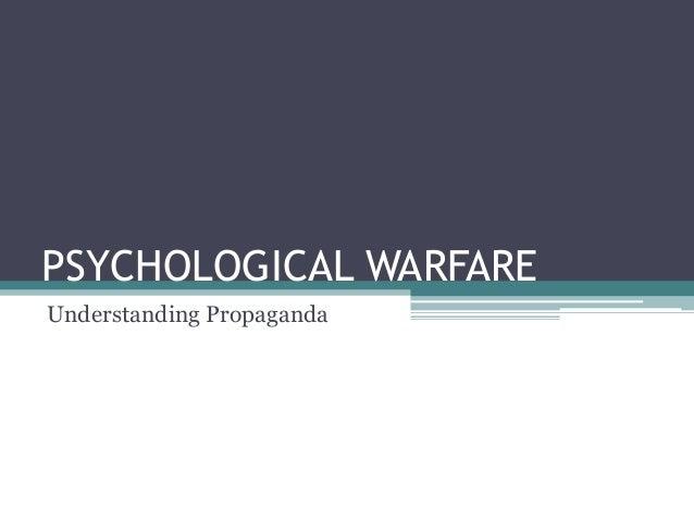 PSYCHOLOGICAL WARFARE Understanding Propaganda