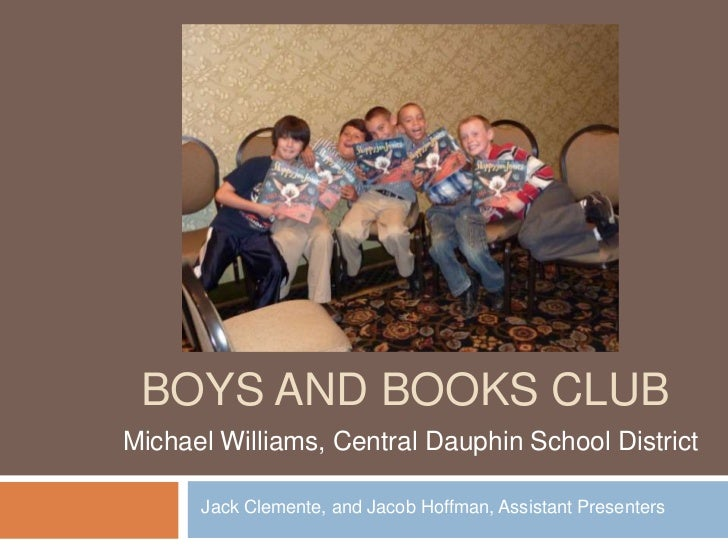 Boys and books club<br />Michael Williams, Central Dauphin School District<br />Jack Clemente, and Jacob Hoffman, Assistan...